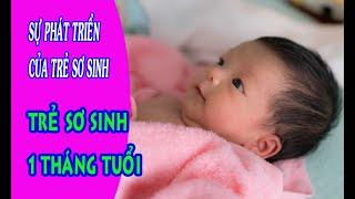 Sự phát triển của trẻ sơ sinh: Trẻ sơ sinh 1 tháng tuổi. Chăm sóc trẻ sơ sinh.