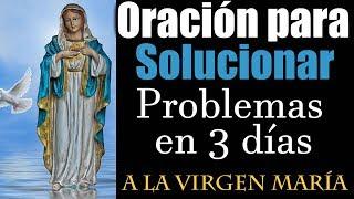 ORACIÓN para SOLUCIONAR PROBLEMAS en 3 DÍAS 💥😲 a la SANTÍSIMA VIRGEN MARÍA 🙏✨