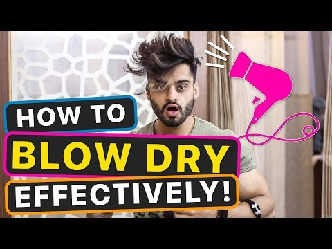 MEN'S HAIR | HOW TO BLOW DRY THE HAIR EFFECTIVELY By Pranav Saini