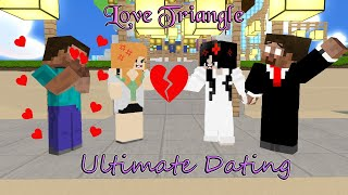 LOVE TRIANGLE (ULTIMATE DATING) FUNNY MONSTER SCHOOL MINECRAFT ANIMATION