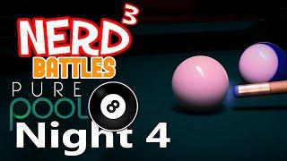 Nerd³ Battles... Pure Pool - Night Four