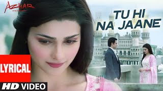 tu hi na jaane lyrical video azhar emraan hashmi nargis prachi tseries