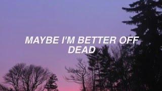 better off dead // sleeping with sirens lyrics