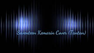 seventeen - kemarin cover (by Tantan)