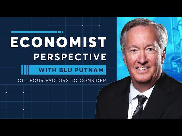 Economist Perspective: Oil: Four Factors to Consider