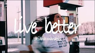 live better - tatiana manaois // lyric video