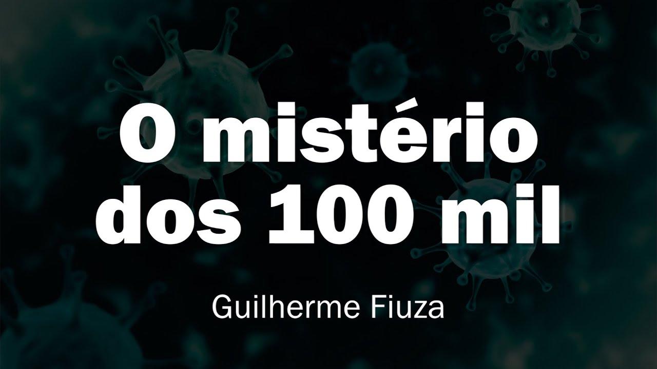O mistério dos 100 mil óbitos do COVID-19 - Por Guilherme Fiuza.