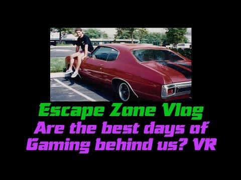 Are the Best Days of Gaming Behind Us? VR, Escape To Gaming