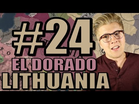 Europa Universalis 4 Gameplay: Let's Play El Dorado - Lithuania [Part 24]