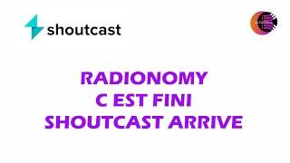 RADIONOMY C EST FINI - SHOUTCAST ARRIVE