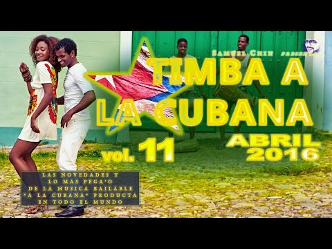 """TIMBA A LA CUBANA vol. 11 - ABRIL 2016 - Las Novedades De La Musica Bailable """"A La Cubana"""""""