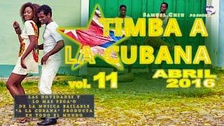TIMBA A LA CUBANA vol. 11 - ABRIL 2016 - Las Novedades De La Musica Bailable
