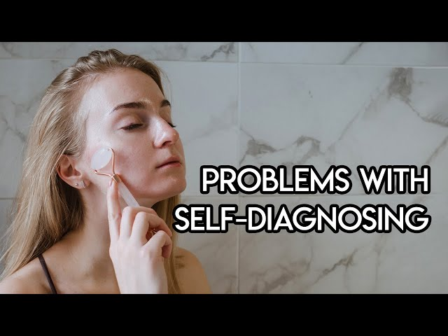 Problems with Self Diagnosing