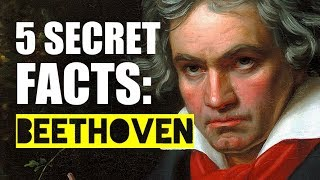 5 Secret Facts About... Ludwig van Beethoven