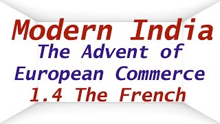 Modern India 1.4 | The Advent of European Commerce | The FRENCH | UPSC