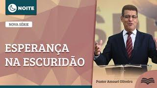 Culto da Noite | Rev. Amauri Oliveira | Esperança Divina para a escuridão humana