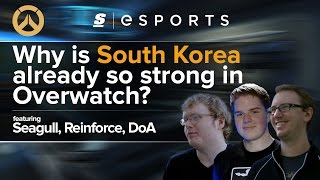 Why is South Korea Already So Strong in Overwatch? (ft. Seagull, Reinforce, DoA)
