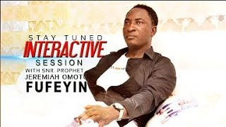 YOU ARE WATCHING LIVE INTERACTIVE SESSION WITH SNR. PROPHET JEREMIAH OMOTO FUFEYIN