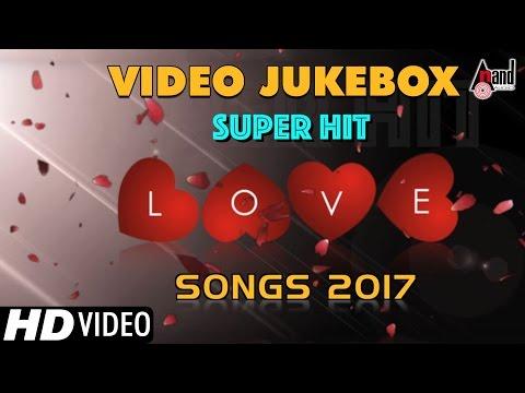 Super Hit Love Songs 2017 | New Kannada Video Songs Jukebox | Kannada