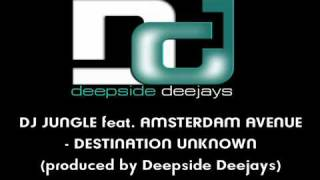 Dj Jungle Feat. Amsterdam Avenue - Destination Unknown (produced by Deepside Deejays)