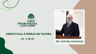 Cristo fala à Igreja em Tiatira   Ap. 2.18-29   Rev. Estevão Domingos (IPJaguaribe)