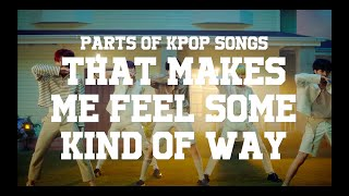 Parts Of Kpop Songs That Makes Me Feel Some Kind Of Way