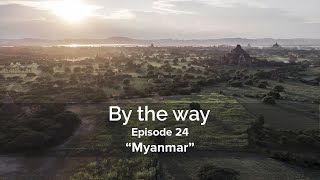 """By the way - Episode 24 / """"Myanmar"""""""