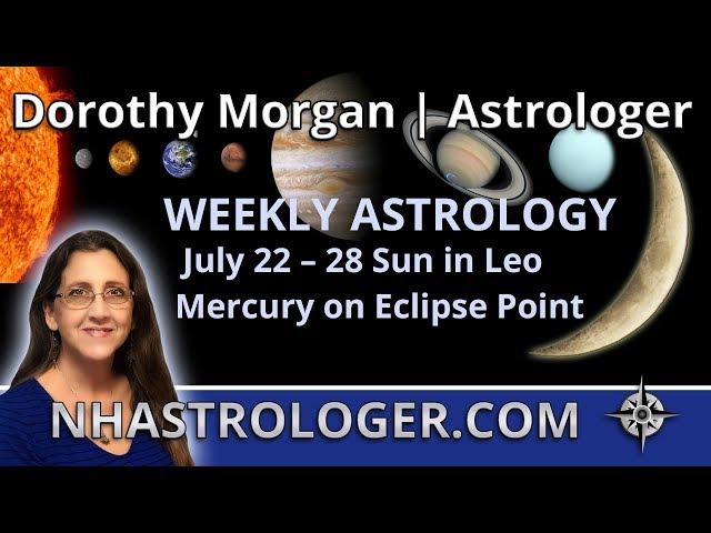 Astrology July 22 – 28   Sun in Leo   Mercury on Eclipse Point
