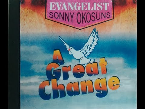 Evangelist Sonny Okosun - A Great Change