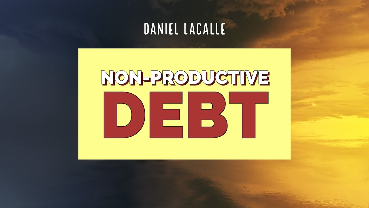 Download NON-PRODUCTIVE DEBT - What It Is And Why It Matters To You