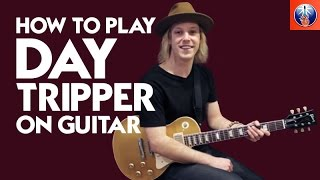How to Play Day Tripper on Guitar - Complete Beatles Song Lesson