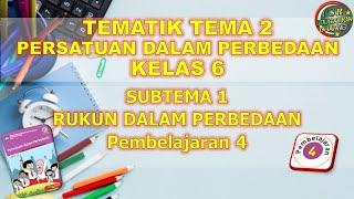 Kelas 6 Tematik : Tema 2 Subtema 1 Pembelajaran 4 (Persatuan Dalam Perbedaan)