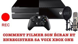 COMMENT FILMER SON ÉCRAN ET ENREGISTRER SA VOIX XBOX ONE