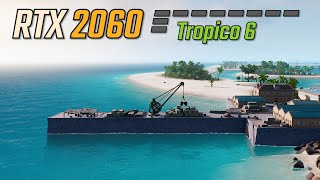 Tropico 6 RTX 2060 Benchmark