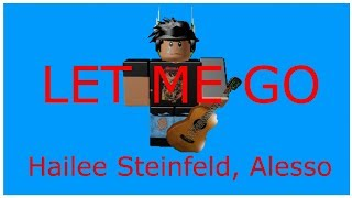 Roblox music video|| Let me go-Hailee Steinfeld, Alesso|| Bluepigz