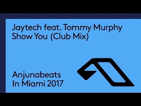 Jaytech - Show You [Jaytech Club Mix] (Anjunabeats In Miami 2017 Exclusive)