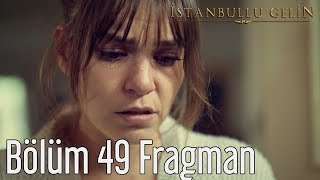İstanbullu Gelin 49. Bölüm Fragman