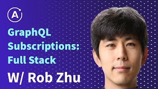 Rob Zhu - GraphQL Subscriptions: Full Stack