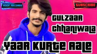 Yaar Kurte Aale - Gulzaar Chhaniwala (Full Song) Latest New Haryanvi Song 2019 |