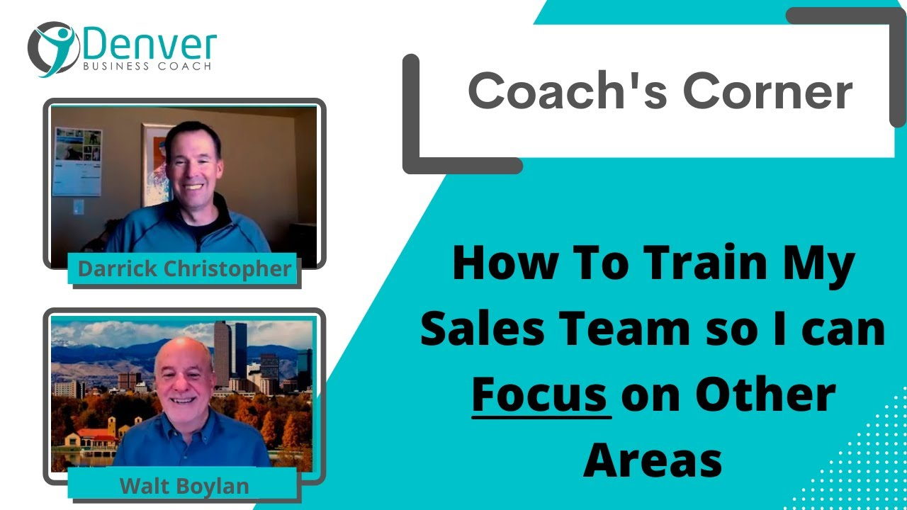 Coach's Corner S01E07: How To Train My Sales Team so I can Focus on Other Areas