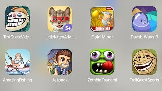 Troll Quest Video Memes,Little Kitten Adventures,Gold Miner,Dumb Ways 3,Amazing Fishing,Jetpack