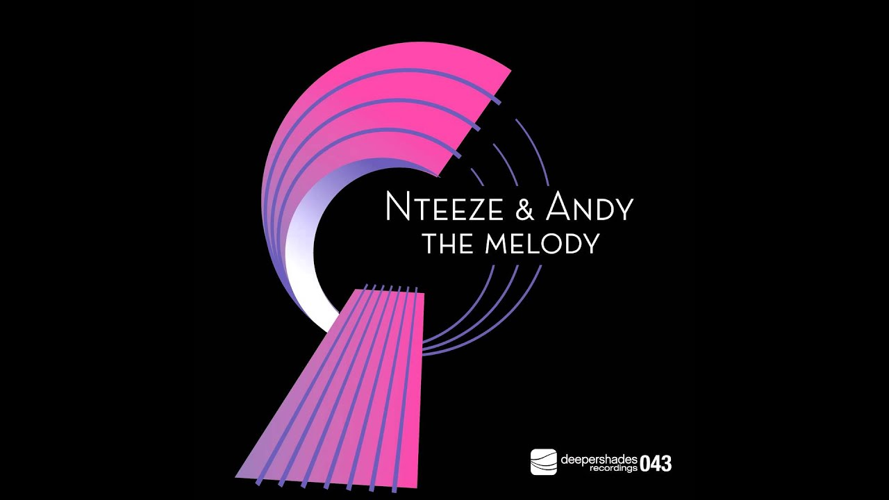 Nteeze & Andy - The Melody - SOUTH AFRICAN HOUSE MUSIC SOULFUL JAZZ SMOOTH