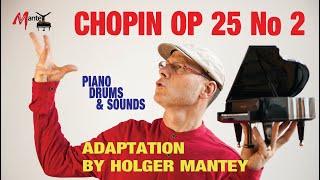 🆕chopin Op 25 No 2 Adaptation 👉 Chopin Etude Op 25 No 2 2020 /  interpretation Holger Mantey