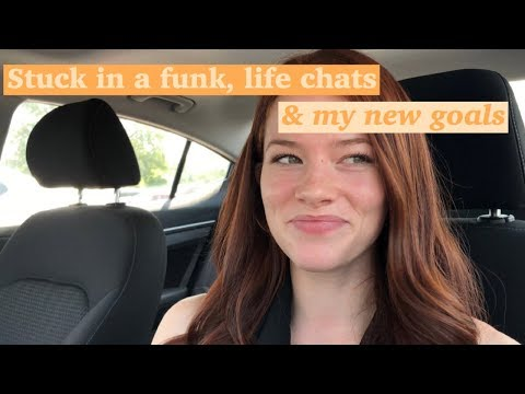 Stuck In A Funk, Life Chats & My New Goals