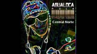 Central norte - AGUALOCA - El Factor Humano YouTube Videos