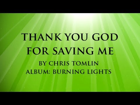 THANK YOU GOD FOR SAVING ME by Chris Tomlin with Lyrics