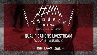 Team Trouble 2018 Pt. 2 - Qualifications