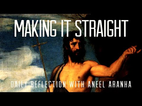 December 13, 2020 - Making it Straight - A Reflection on John 1:6-8,19-28