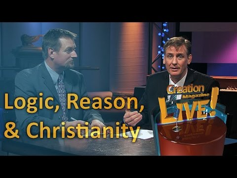 Logic, reason and Christianity (Creation Magazine LIVE! 5-11)