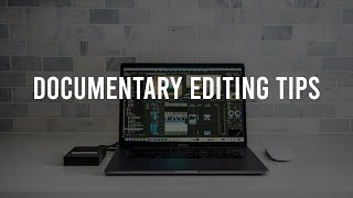 SIMPLE, EFFECTIVE EDITING TIPS: Documentary & Film Editing